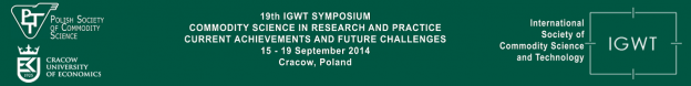 19th IGWT SYMPOSIUM COMMODITY SCIENCE IN RESEARCH AND PRACTICE – CURRENT ACHIEVEMENTS AND FUTURE CHALLENGES 15 – 19 September 2014 Cracow, Poland